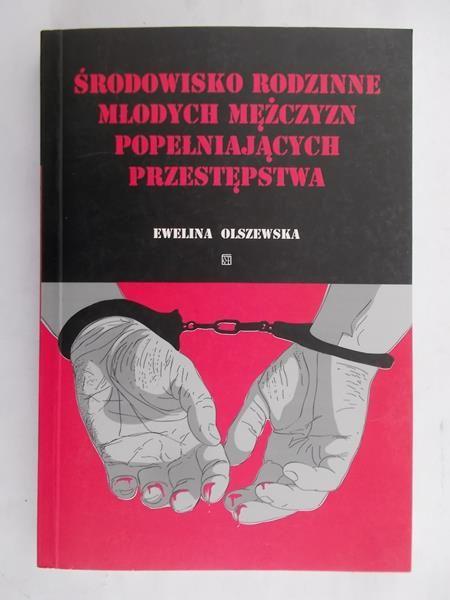 Olszewska Ewelina - Środowisko rodzinne młodych mężczyzn popełniających przestępstwa