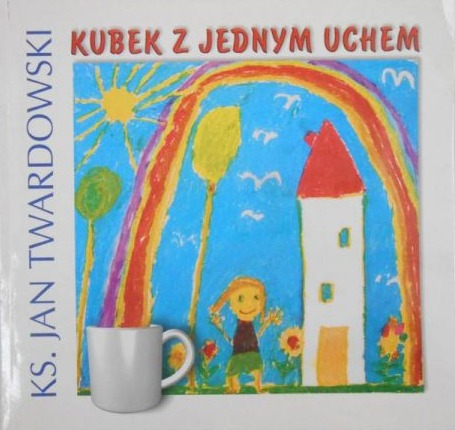 Znalezione obrazy dla zapytania Jan Twardowski Kubek z jednym uchem