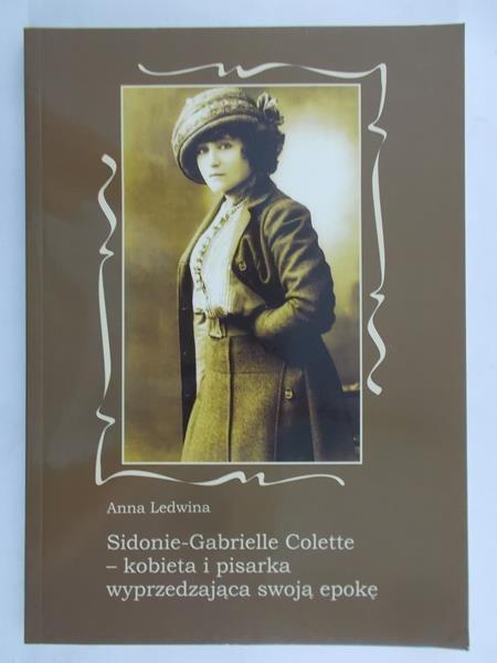Ledwina Anna  - Sidonie-Gabrielle Colette-kobieta i pisarka wyprzedzająca swoją epokę