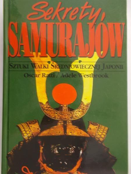 Ratti Oscar - Sekrety samurajów. Sztuki walki średniowiecznej Japonii