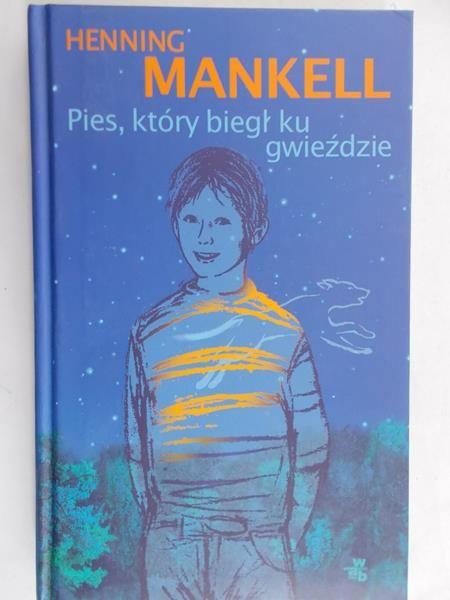 Mankell Henning - Pies, który biegł ku gwieździe