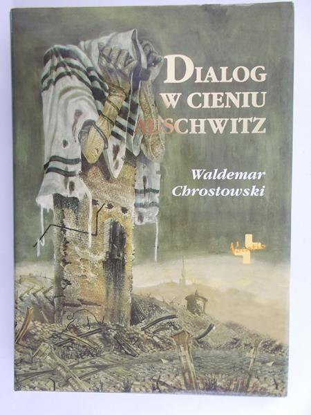 Chrostowski Waldemar - Dialog w cieniu Auschwitz