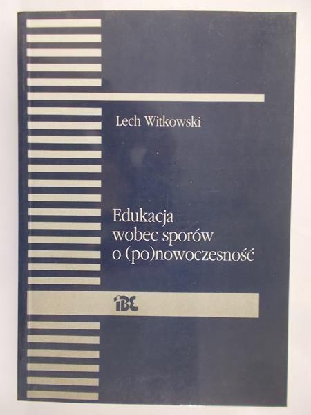 Witkowski Lech - Edukacja wobec sporów o (po)nowoczesność