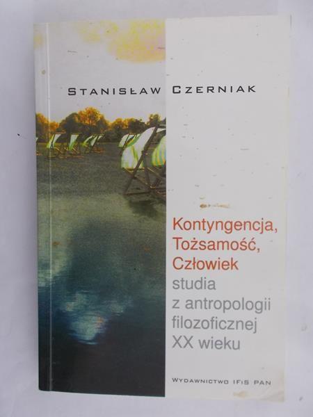 Czerniak Stanislaw - Kontyngencja, Tożsamość, Człowiek studia z antropologii filozoficznej XX w.