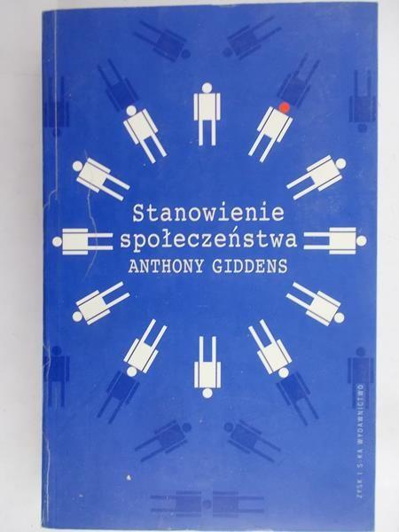 Giddens Anthony - Stanowienie społeczeństwa