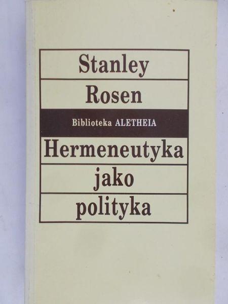 Rosen Stanley - Hermeneutyka jako polityka