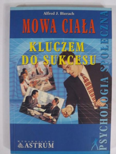 Bierach Alfred J. - Mowa ciała kluczem do sukcesu