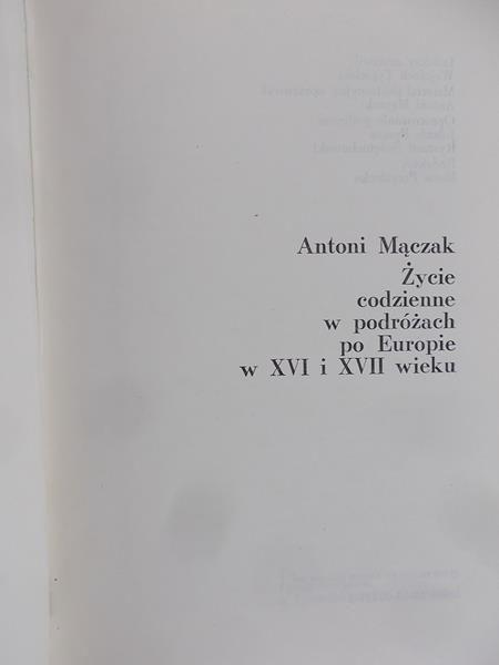 Mączak Antoni  - Życie codzienne w podróżach po Europie w XVI i XVII wieku