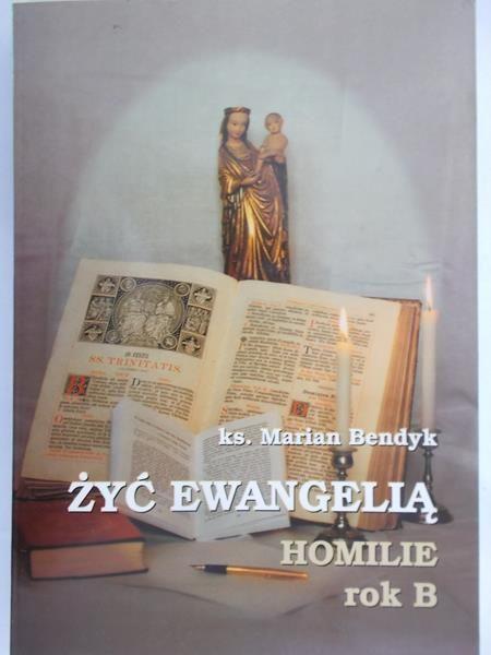Bendyk Marian - Żyć Ewangelią, homilie rok B