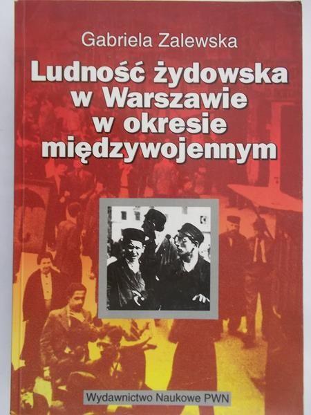 Zalewska Gabriela - Ludność żydowska w Warszawie w okresie międzywojennym