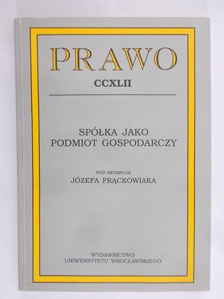 Frąckowiak Józef (red.) - Spółka jako podmiot gospodarczy