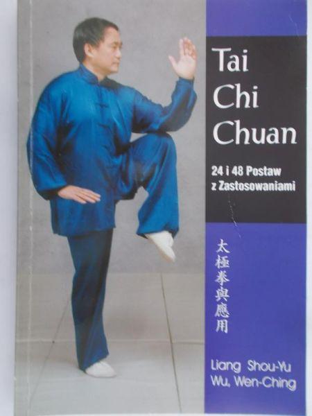 Shou-Yu Liang - Tai Chi Chuan. 24 i 48 Postaw z zastosowaniami