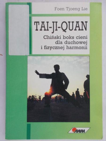 Lie Foen Tjoeng - Tai- Ji- Quan. Chiński boks cieni dla duchowej i fizycznej harmonii