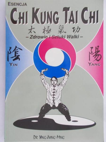 Jwing-Ming Yang - Esencja Chi Kung Tai Chi. Zdrowie i sztuki walki