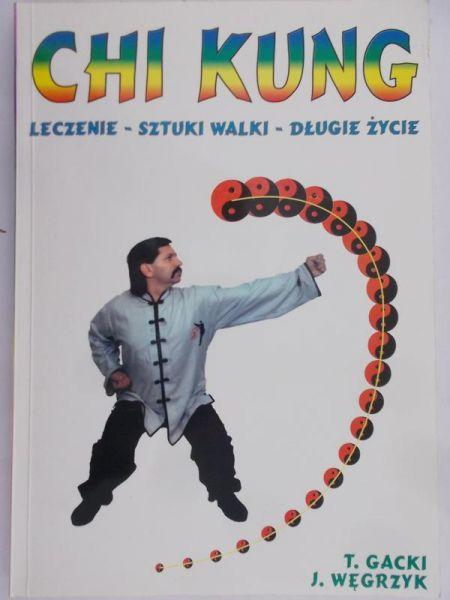 Gacki T.  - Chi Kung. Leczenie, sztuki walki, długie życie