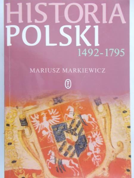 Markiewicz Mariusz - Historia Polski 1492-1795