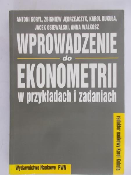 Goryl Antoni - Wprowadzenie do ekonometrii w przykładach i zadaniach