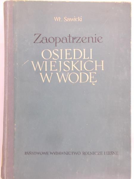 Sawicki Władysław - Zaopatrzenie osiedli wiejskich w wodę.