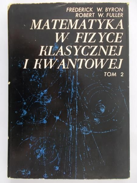 Byron Frederick W.  - Matematyka w fizyce klasycznej i kwantowej. Tom 2
