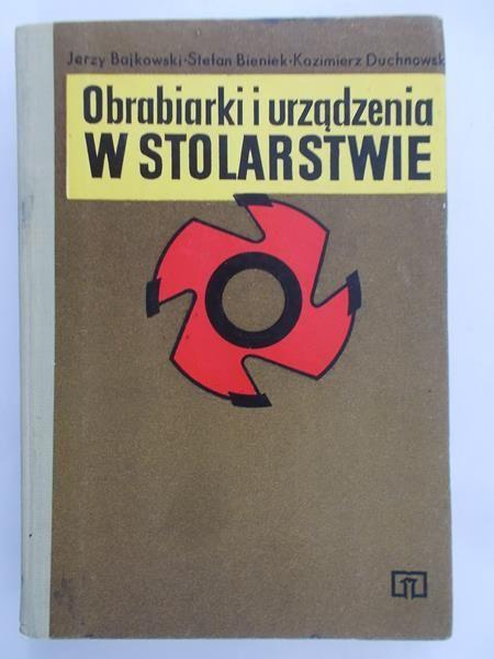 Bajkowski Jerzy - Obrabiarki i urządzenia w stolarstwie