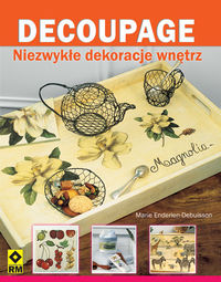 Enderlen-Debuisson Marie - Decoupage Niezwykłe dekoracje wnętrz