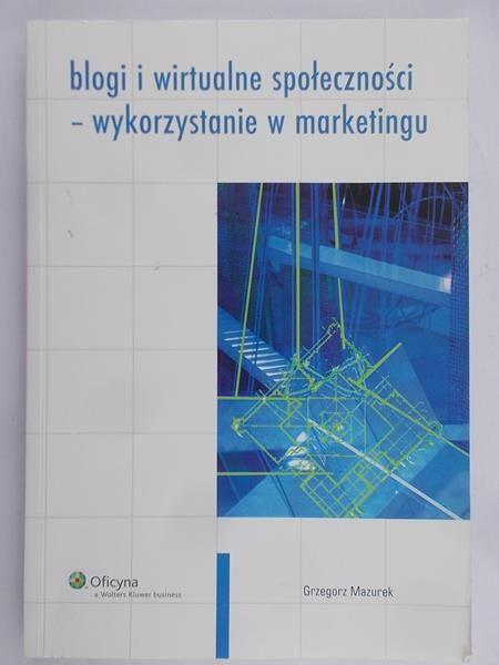 Mazurek Grzegorz - Blogi i wirtualne społeczności- wykorzystanie w marketingu