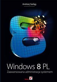 Szeląg A. - Windows 8 PL: Zaawansowana administracja systemem