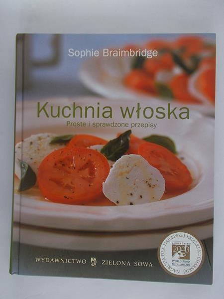 Braimbridge Sophie Kuchnia Włoska Proste I Sprawdzone