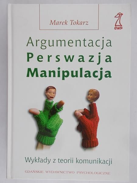 Tokarz Marek - Argumentacja perswazja manipulacja