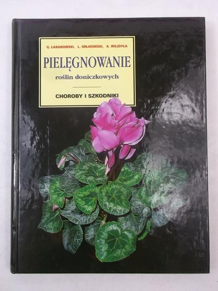 Łabanowski Gabriel - Pielęgnowanie roślin doniczkowych