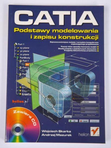 Skarka Wojciech - CATIA. Podstawy modelowania i zapisu konstrukcji + płyta CD