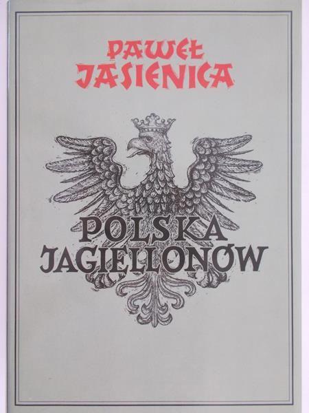 Jasienica Paweł - Polska Jagiellonów