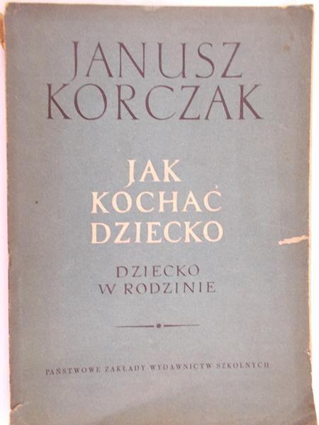 Korczak Janusz - Jak kochać dziecko