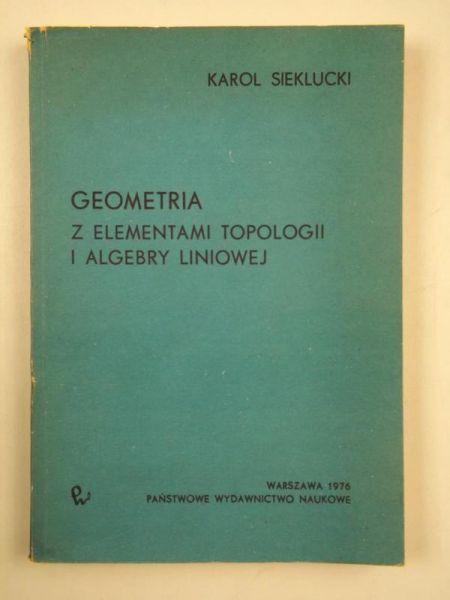 Sieklucki Karol - Geometria z elementami topologii i algebry liniowej