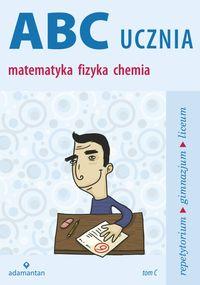 Mizerski Witold - ABC ucznia Tom C Matematyka Fizyka Chemia