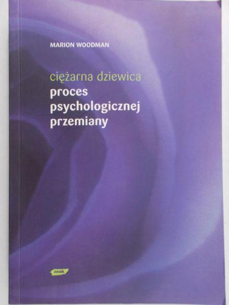 Woodman Marion - Ciężarna dziewica proces psychologicznej przemiany