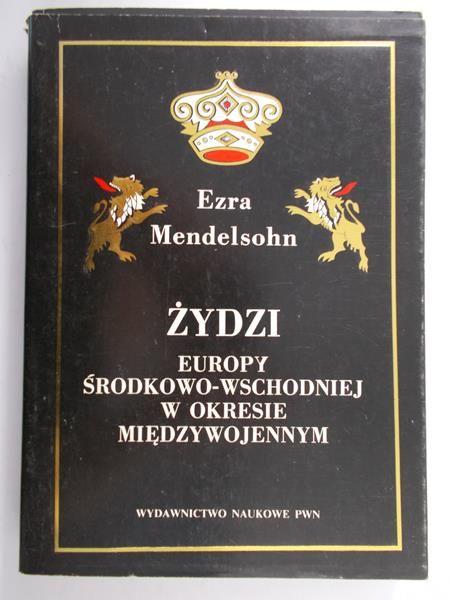 Mendelsohn Ezra - Żydzi Europy Środkowo-Wschodniej w okresie międzywojennym