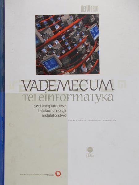 Janusz Chustecki (red.) -Vademecum teleinformatyka I: sieci komputerowe telekomunikacja instalatorstwo