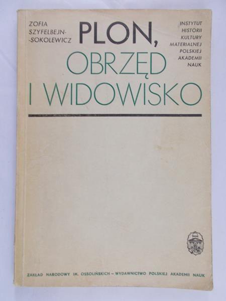 Szyfelbejn-Sokolewicz Zofia - Plon, obrzęd i widowisko