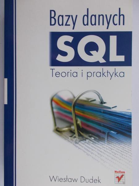 Dudek Wiesław - Bazy danych SQL. Teoria i praktyka