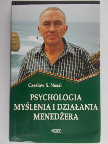 Nosal Czesław - Psychologia myślenia i działania menadżera