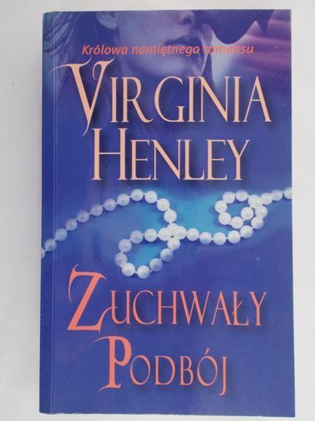 Henley Virginia - Zuchwały podbój - Virginia Henley - 10.00 zł ...