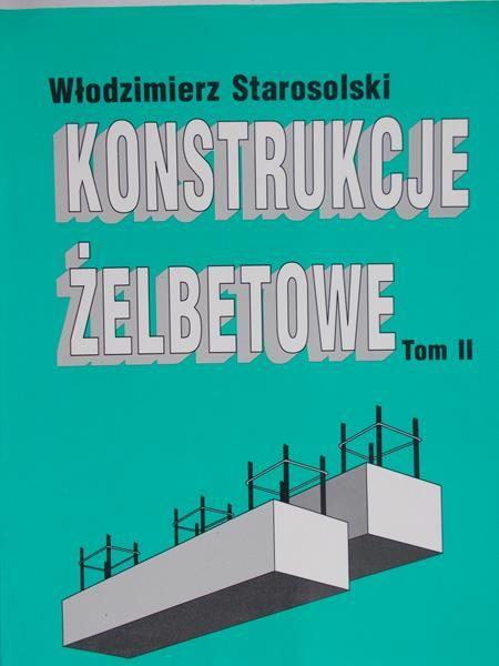 Starosolski Włodzimierz - Konstrukcje żelbetowe,Tom II