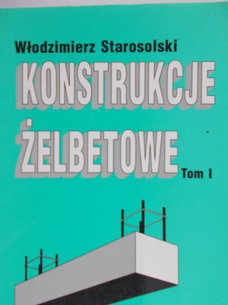 Starosolski Włodzimierz - Konstrukcje żelbetowe,Tom I