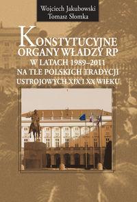 Słomka Tomasz - Konstytucyjne organy władzy RP w latach 1989-2011