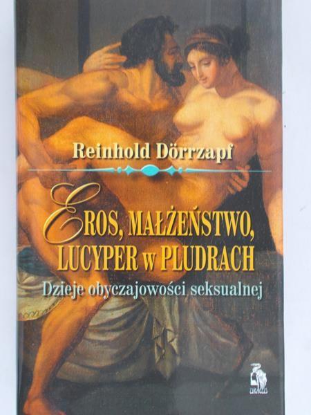 Dorrzapf Reinhold - Eros, małżeństwo, Lucyper w pludrach