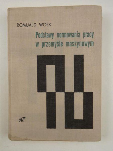 Wołk Romuald - Podstawy normowania pracy w przemyśle maszynowym