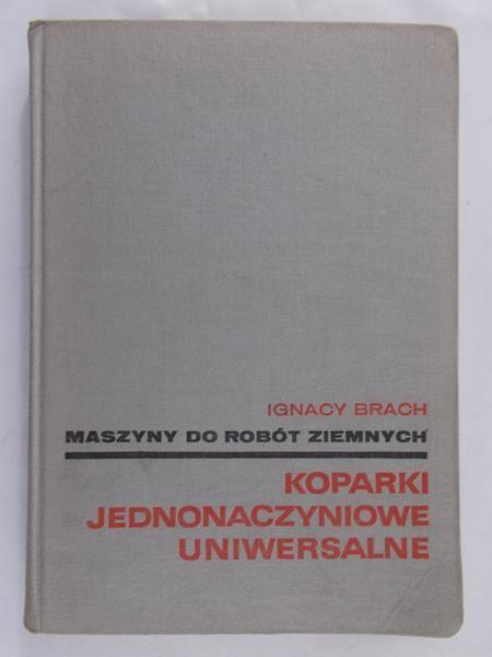 Brach Ignacy - Maszyny do robót ziemnych, koparki jednonaczyniowe uniwersalne