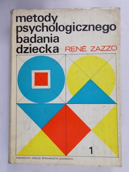 Zazzo Rene - Metody psychologicznego badania dziecka, tom I