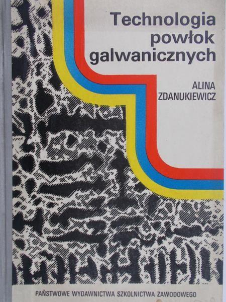 Zdanukiewicz Alina - Technologia powłok galwaicznych